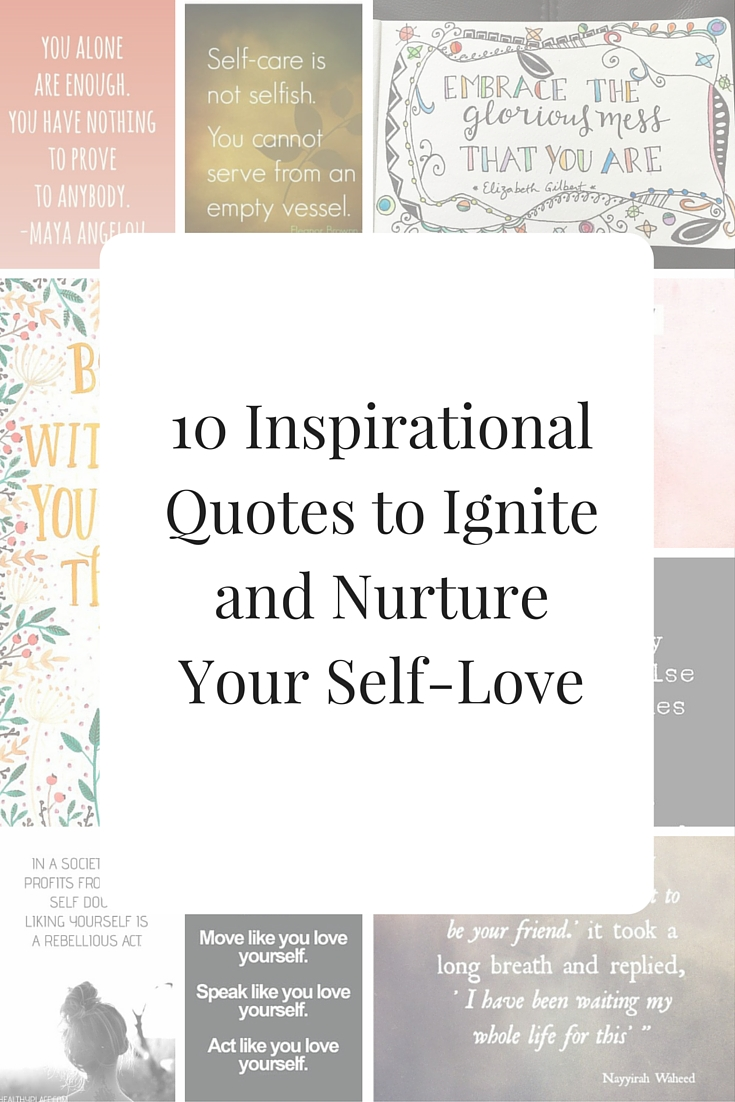 Quotes About Loving Yourself 10 Inspirational Quotes To Ignite And Nurture Your Selflove